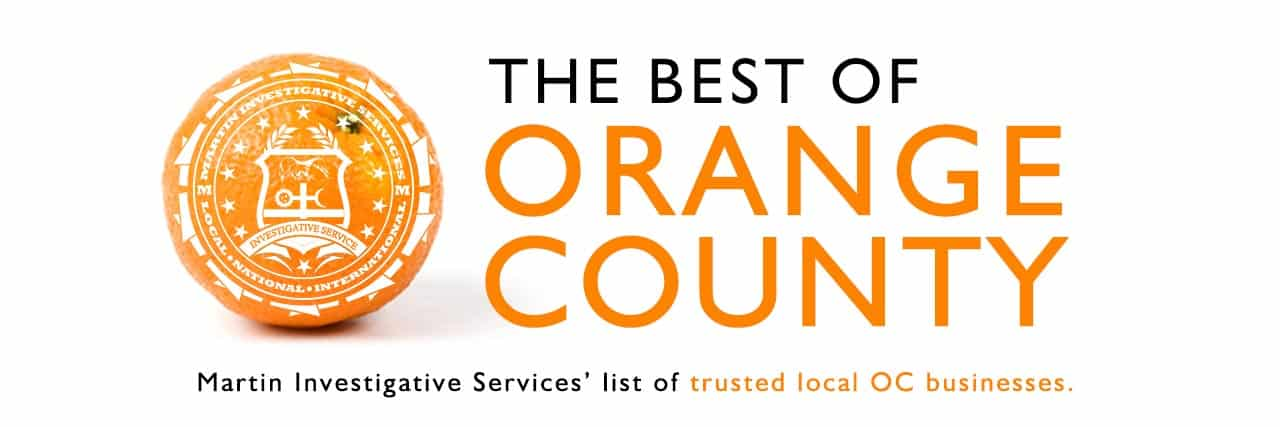 The best of Orange County: Martin Investigative Services' list of trusted local OC businesses.
