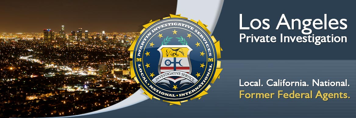 Los Angeles private investigation. Martin Investigative Services. (800) 577-1080