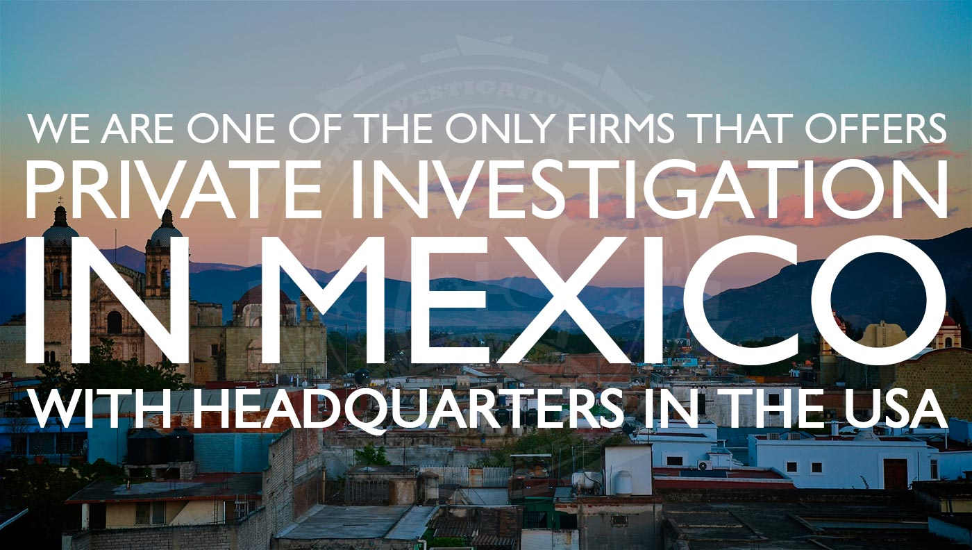 We are one of the only firms that offers private investigation in Mexico, with headquarters in the USA. Martin Investigative Services. (800) 577-1080
