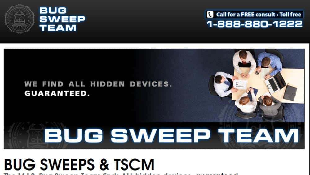 Bug Sweep Team. Dedicated to finding all bugs. This site is focused entirely on bug sweep (TSCM) services. This site features unique details, a FAQ, and case studies from bug sweep clients.