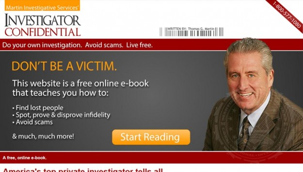 Investigator Confidential A free, online e-book. This site is the full text of Thomas Martin's book, If You Only Knew, now online for free. This book teaches you how to find lost people, prove and disprove infidelity, avoid scams, and more.