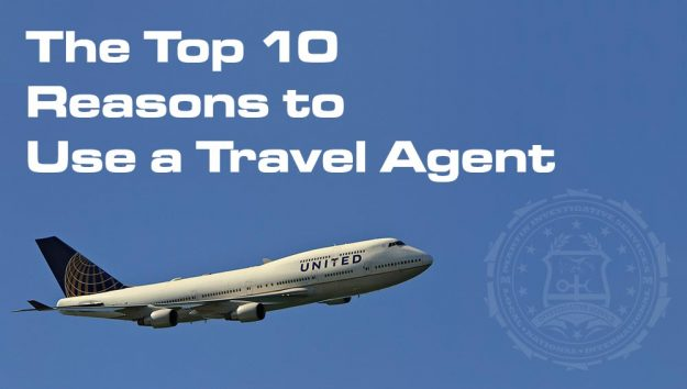 The top 10 reasons to use a travel agent