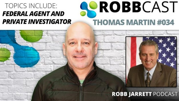 Former Federal Agent and Private Investigator Thomas Martin on Episode 34 of Robb Jarrett's RobbCast.