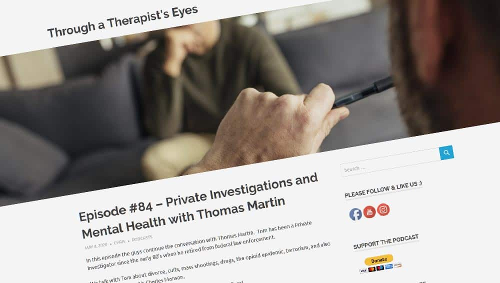 Private investigator Thomas Martin is the guest on the Through a Therapist's Eyes Podcast Episode 84. Chris & Craig talk with Tom about divorce, cults, mass shootings, drugs, the opioid epidemic, terrorism, and also Tom's experience with Charles Manson.