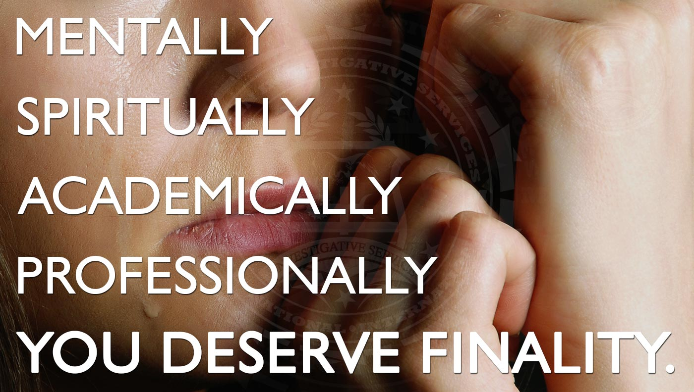 When it comes to a cheating spouse, you deserve finality: Mentally, spiritually, academically, and professionally. Martin Investigative Services. (800) 577-1080
